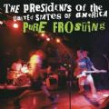 The Presidents Of The United States Of America - Pure Frosting (Nac)